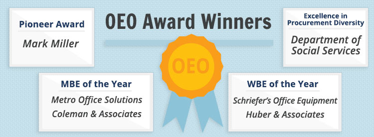 OEO Award Winners: Pioneer Award = Mark Miller | MBE of the Year = Metro Office Solutions, Coleman & Associates | WBE of the Year = Schriefer's Office Equipment, Huber & Associates | Excellence in Procurement Diversity = Dept. of Social Services